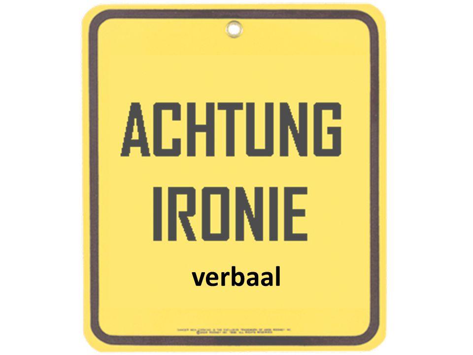 verbaal Typerend is dat ironie altijd verbaal is. Gaat met woorden