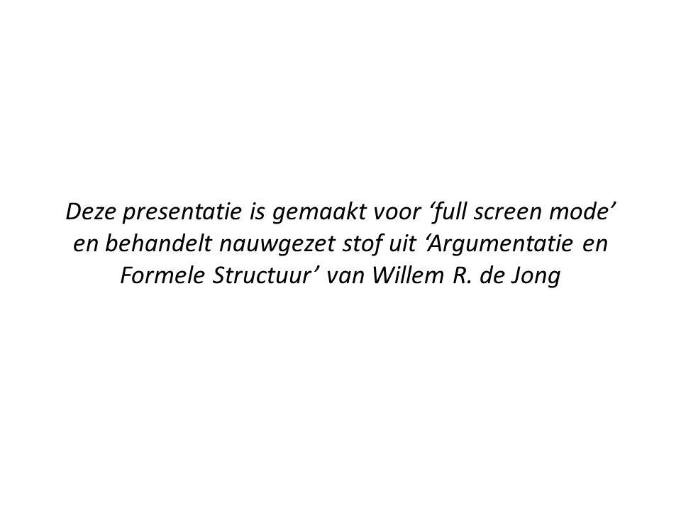 Deze presentatie is gemaakt voor 'full screen mode' en behandelt nauwgezet stof uit 'Argumentatie en Formele Structuur' van Willem R.