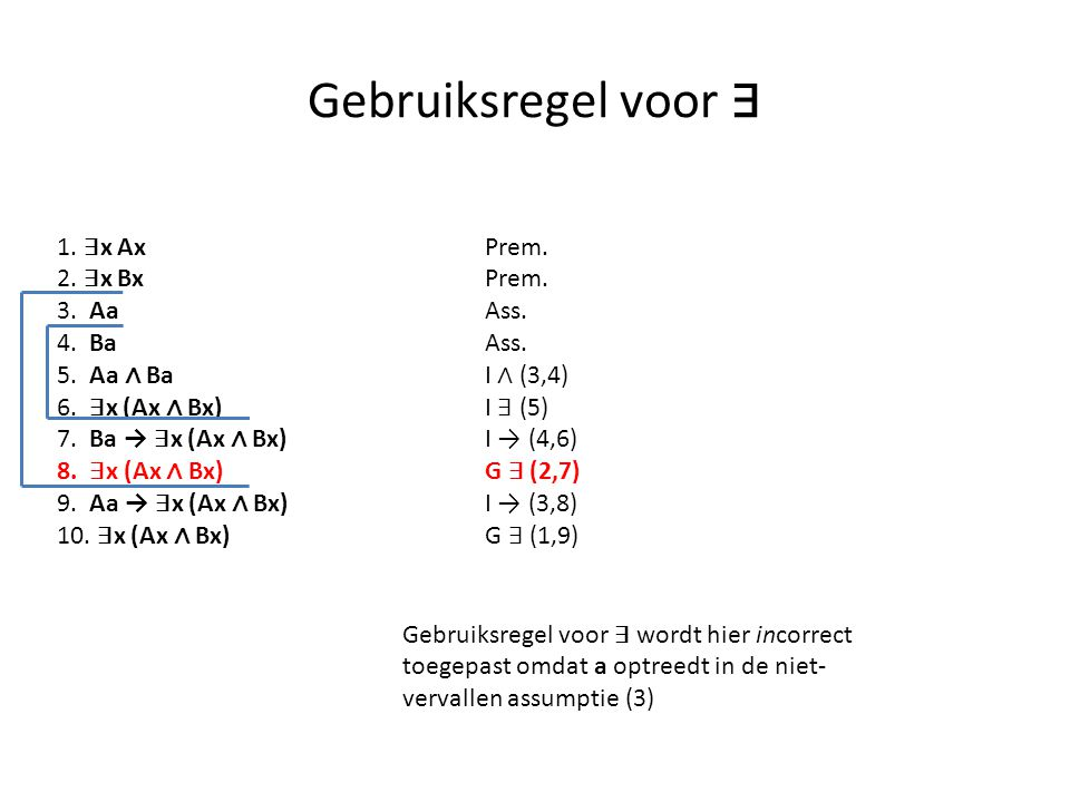 Gebruiksregel voor ∃ 1. ∃x Ax Prem. 2. ∃x Bx Prem. 3. Aa Ass.