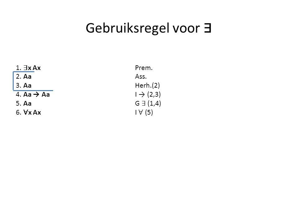 Gebruiksregel voor ∃ 1. ∃x Ax Prem. 2. Aa Ass. 3. Aa Herh.(2)