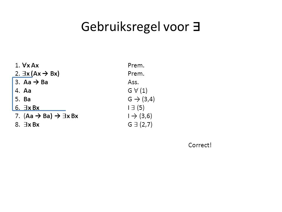 Gebruiksregel voor ∃ 1. ∀x Ax Prem. 2. ∃x (Ax → Bx) Prem.