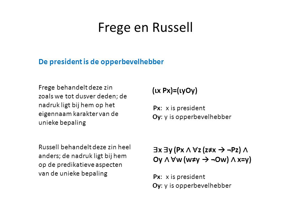 Frege en Russell De president is de opperbevelhebber (ιx Px)=(ιyOy)
