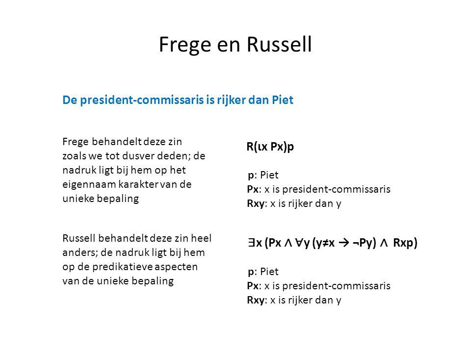 Frege en Russell De president-commissaris is rijker dan Piet R(ιx Px)p