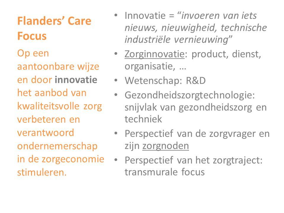 Flanders' Care Focus Innovatie = invoeren van iets nieuws, nieuwigheid, technische industriële vernieuwing