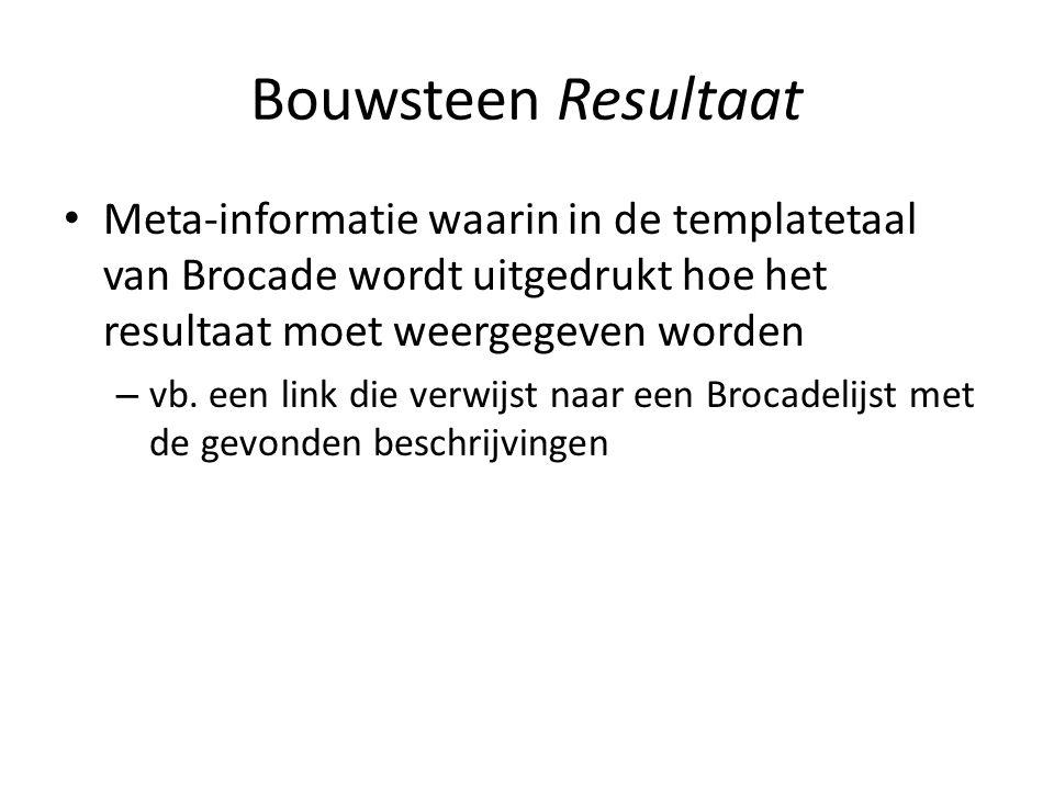Bouwsteen Resultaat Meta-informatie waarin in de templatetaal van Brocade wordt uitgedrukt hoe het resultaat moet weergegeven worden.