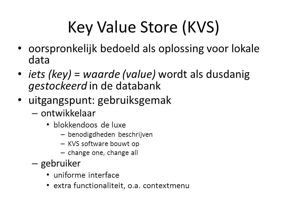 Key Value Store (KVS) oorspronkelijk bedoeld als oplossing voor lokale data.