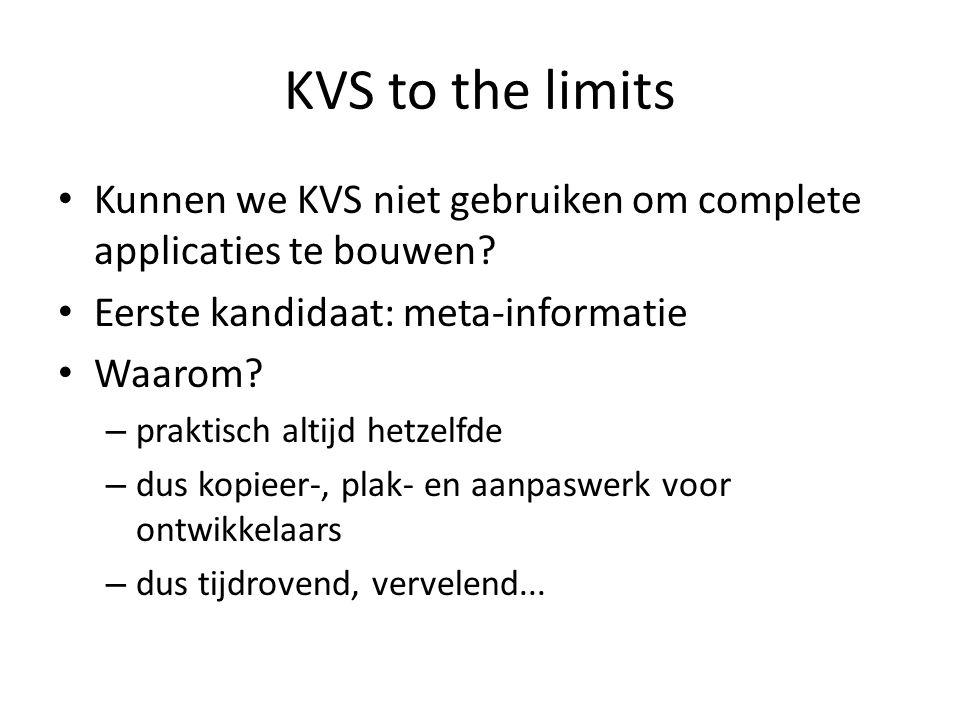 KVS to the limits Kunnen we KVS niet gebruiken om complete applicaties te bouwen Eerste kandidaat: meta-informatie.