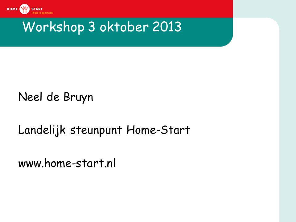 Workshop 3 oktober 2013 Neel de Bruyn Landelijk steunpunt Home-Start www.home-start.nl
