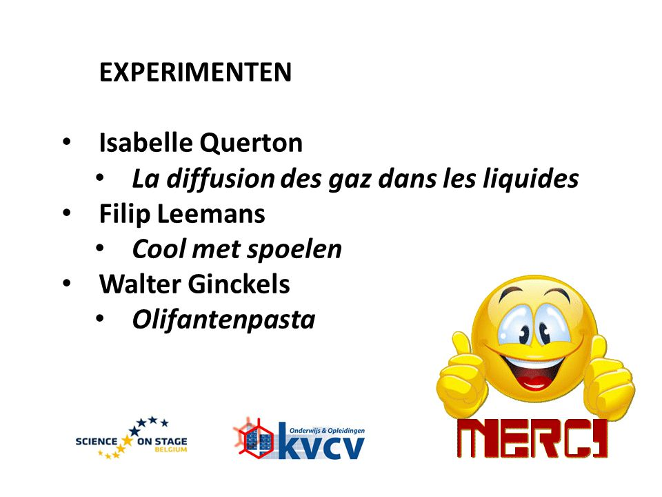 EXPERIMENTEN Isabelle Querton. La diffusion des gaz dans les liquides. Filip Leemans. Cool met spoelen.