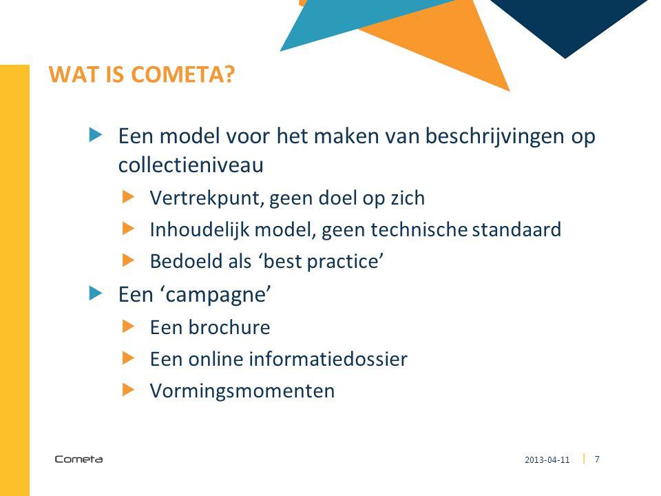 WAT IS COMETA Een model voor het maken van beschrijvingen op collectieniveau. Vertrekpunt, geen doel op zich.