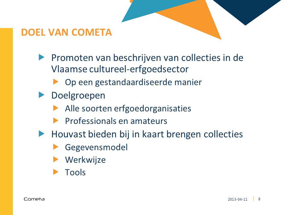 Doel van Cometa Promoten van beschrijven van collecties in de Vlaamse cultureel-erfgoedsector. Op een gestandaardiseerde manier.