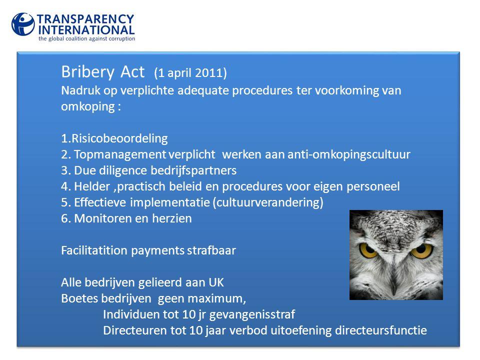 Bribery Act (1 april 2011) Nadruk op verplichte adequate procedures ter voorkoming van omkoping : 1.Risicobeoordeling 2.