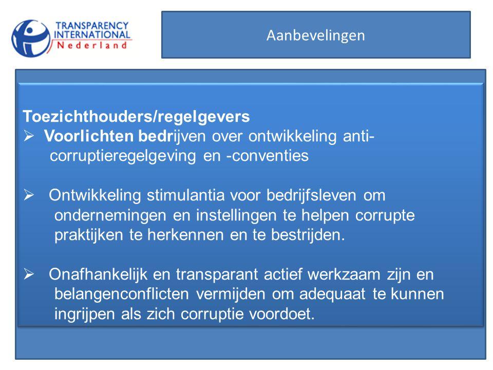 Aanbevelingen Toezichthouders/regelgevers. Voorlichten bedrijven over ontwikkeling anti- corruptieregelgeving en -conventies.