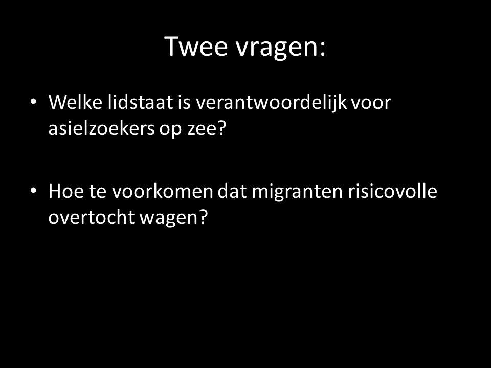 Twee vragen: Welke lidstaat is verantwoordelijk voor asielzoekers op zee.