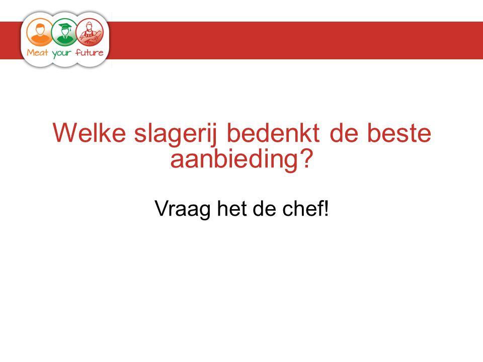 Welke slagerij bedenkt de beste aanbieding Vraag het de chef!
