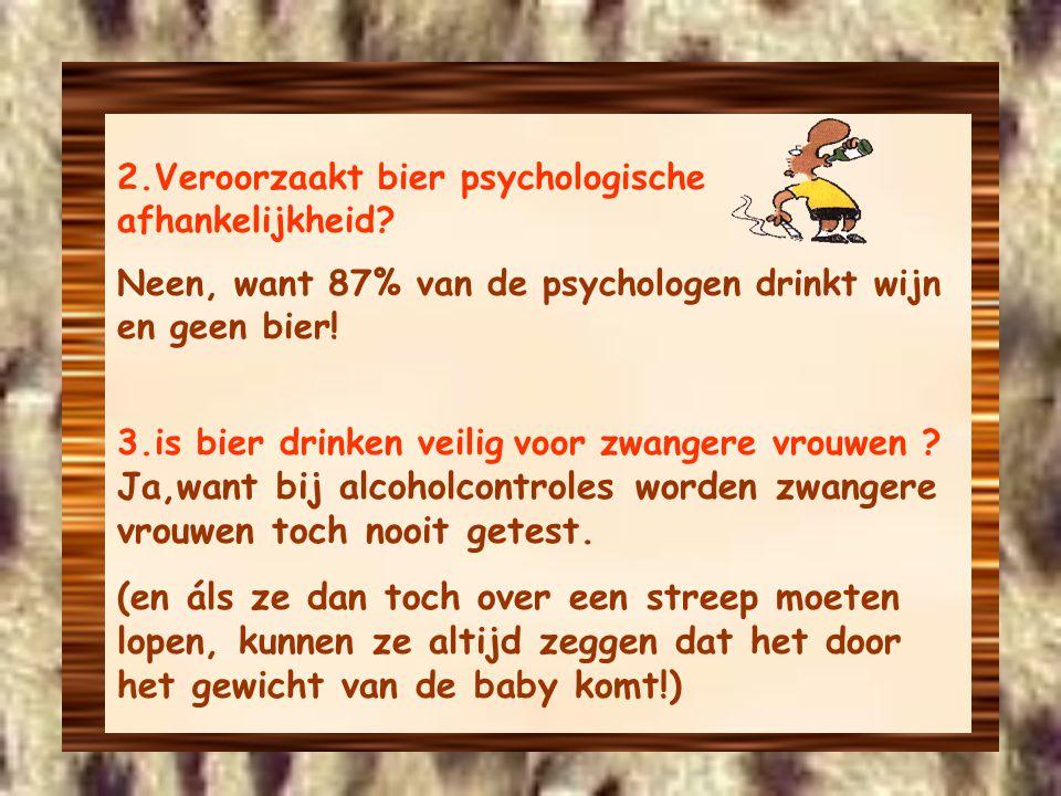 2.Veroorzaakt bier psychologische afhankelijkheid