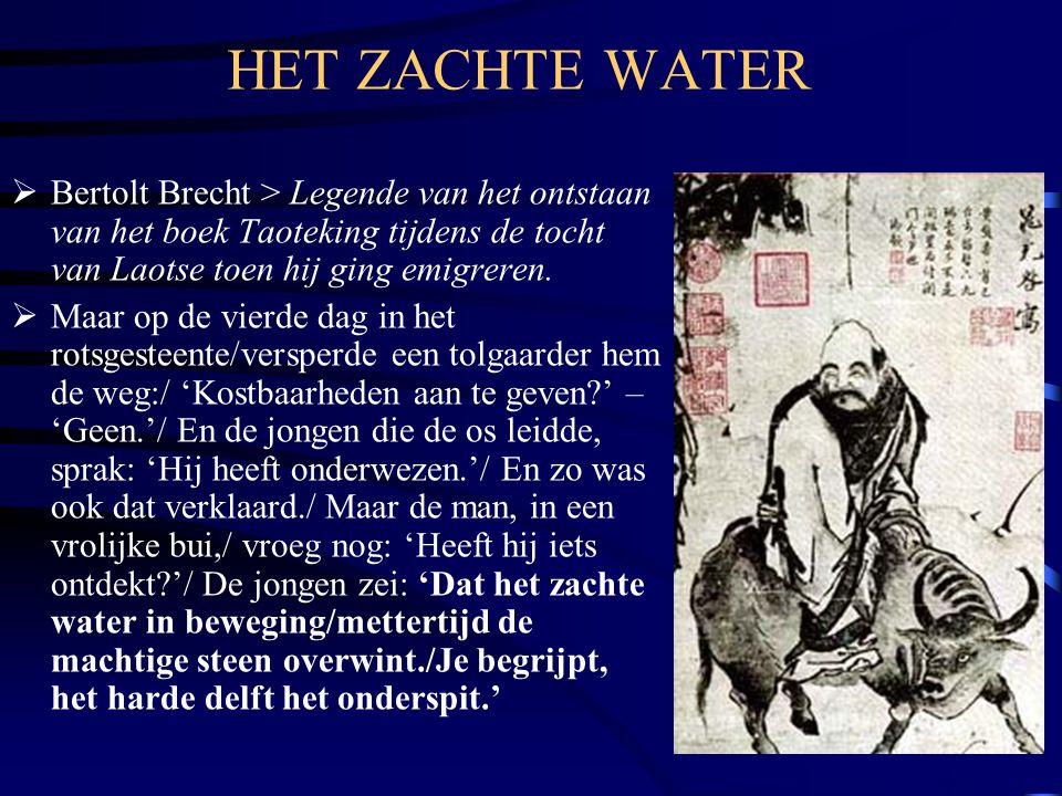 HET ZACHTE WATER Bertolt Brecht > Legende van het ontstaan van het boek Taoteking tijdens de tocht van Laotse toen hij ging emigreren.