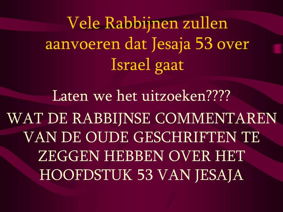 Vele Rabbijnen zullen aanvoeren dat Jesaja 53 over Israel gaat