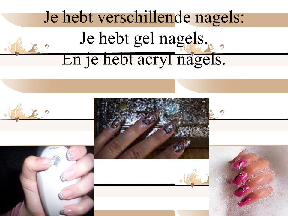 Je hebt verschillende nagels: Je hebt gel nagels