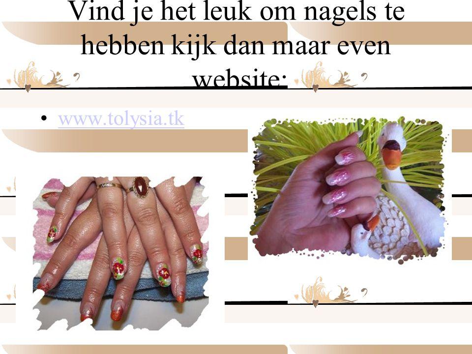 Vind je het leuk om nagels te hebben kijk dan maar even website: