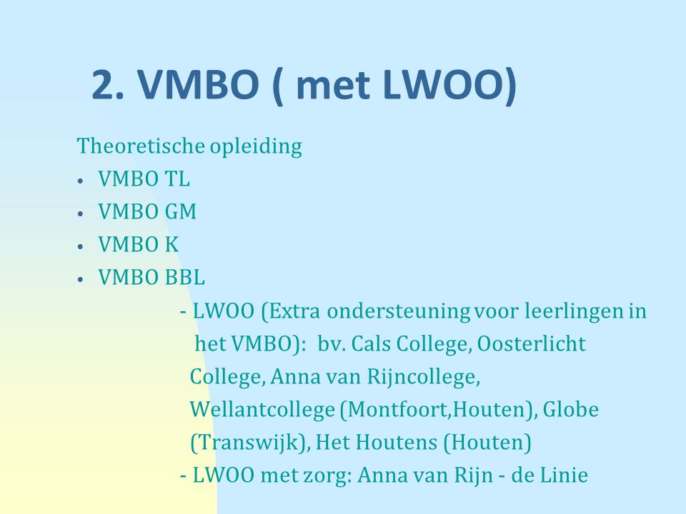 2. VMBO ( met LWOO) Theoretische opleiding VMBO TL VMBO GM VMBO K