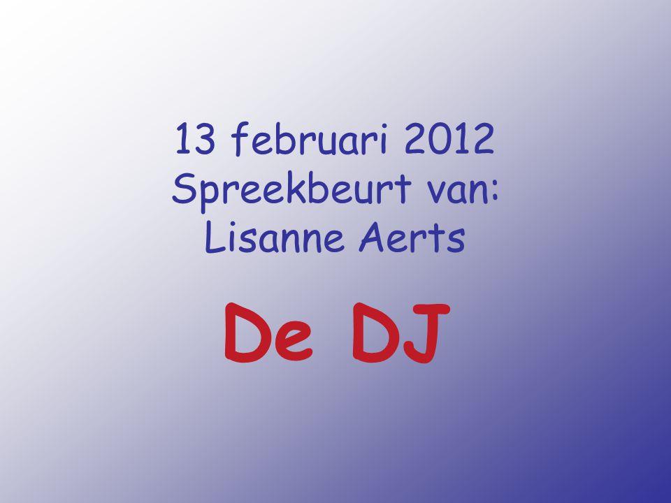 13 februari 2012 Spreekbeurt van: Lisanne Aerts