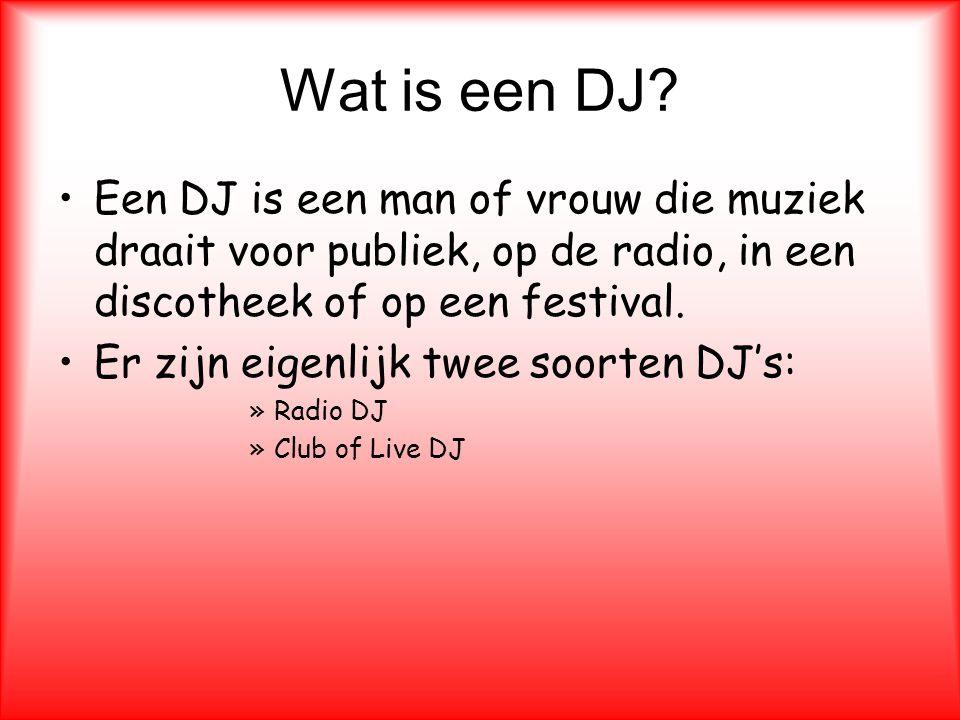 Wat is een DJ Een DJ is een man of vrouw die muziek draait voor publiek, op de radio, in een discotheek of op een festival.