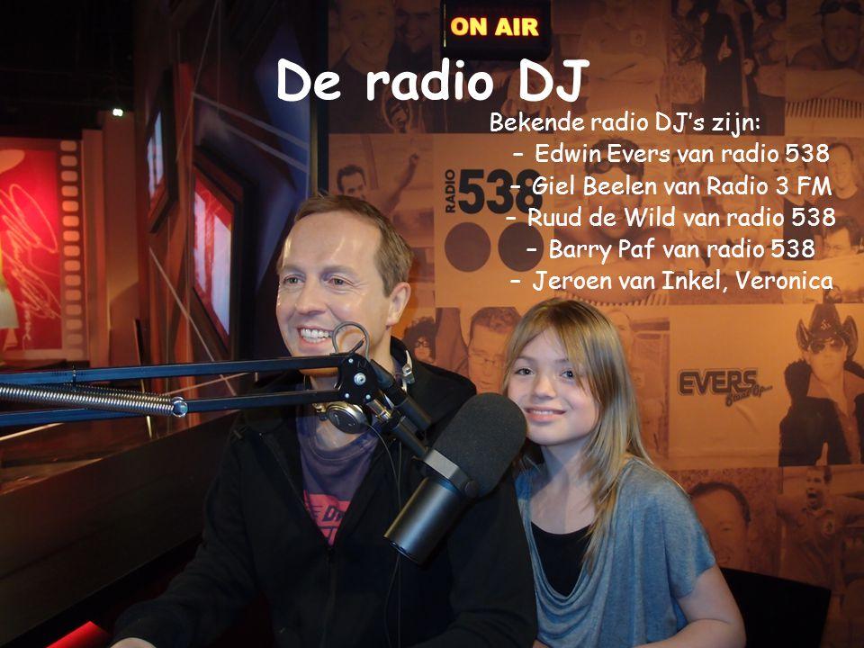 De radio DJ Bekende radio DJ's zijn: Edwin Evers van radio 538