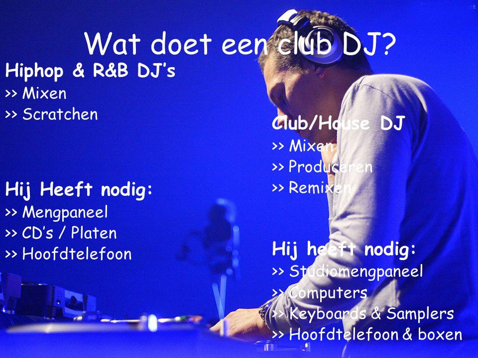 Wat doet een club DJ Hiphop & R&B DJ's Club/House DJ Hij Heeft nodig: