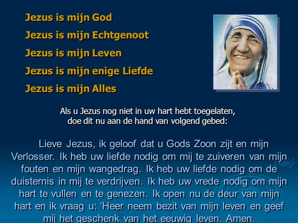 Jezus is mijn God Jezus is mijn Echtgenoot. Jezus is mijn Leven. Jezus is mijn enige Liefde. Jezus is mijn Alles.