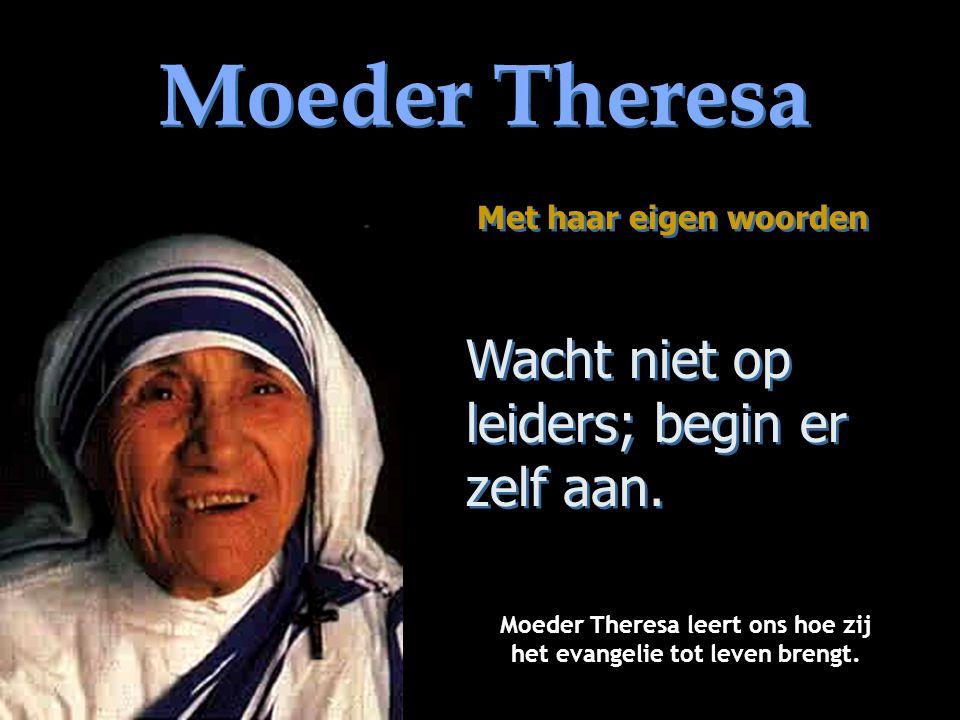 Moeder Theresa leert ons hoe zij het evangelie tot leven brengt.