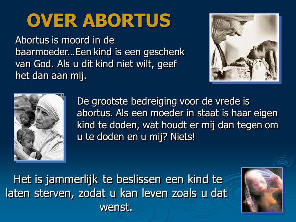 OVER ABORTUS Abortus is moord in de baarmoeder…Een kind is een geschenk van God. Als u dit kind niet wilt, geef het dan aan mij.