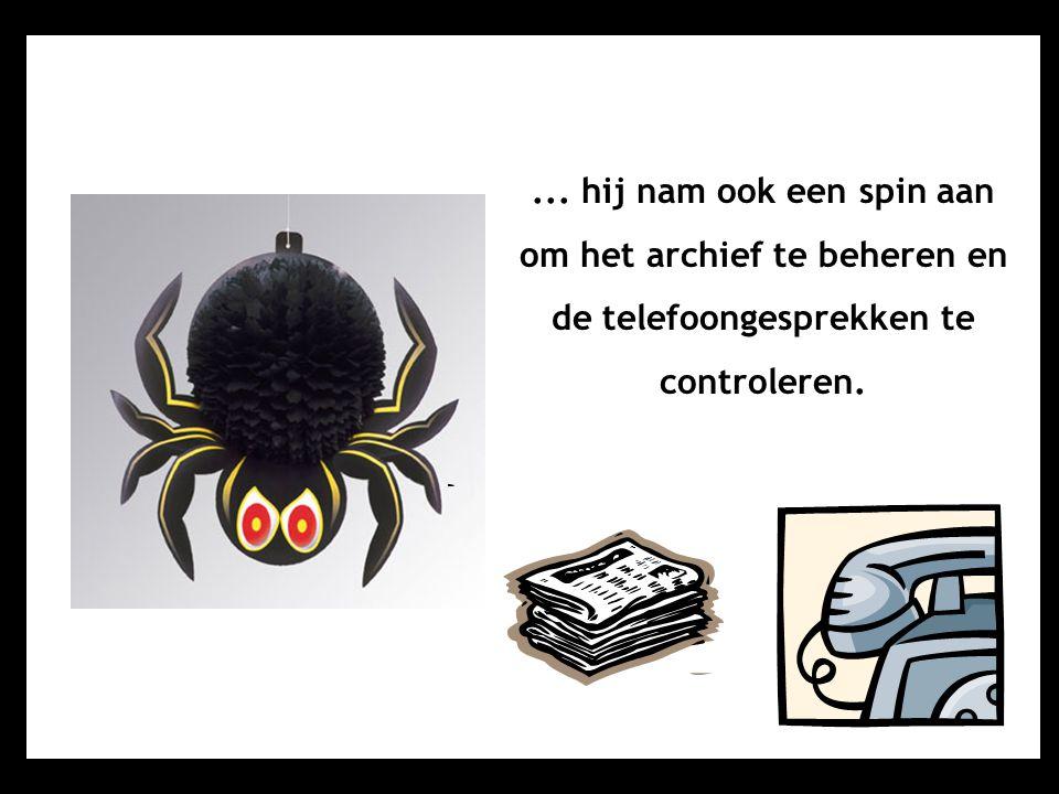 ... hij nam ook een spin aan om het archief te beheren en de telefoongesprekken te controleren.