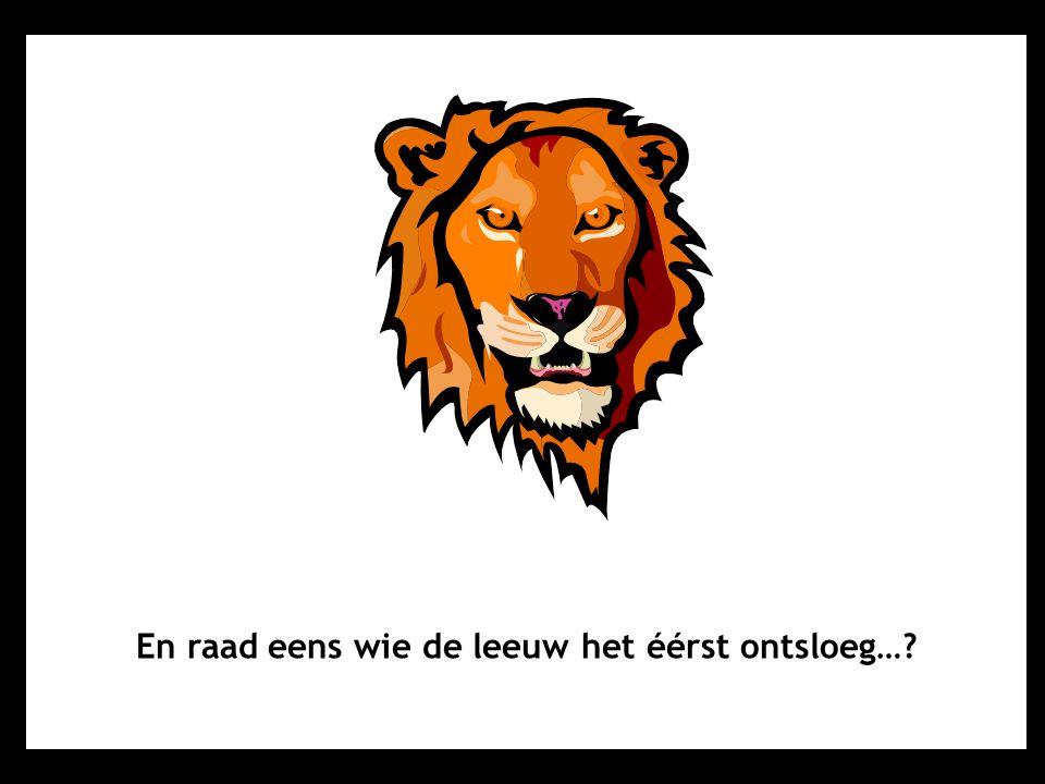 En raad eens wie de leeuw het éérst ontsloeg…