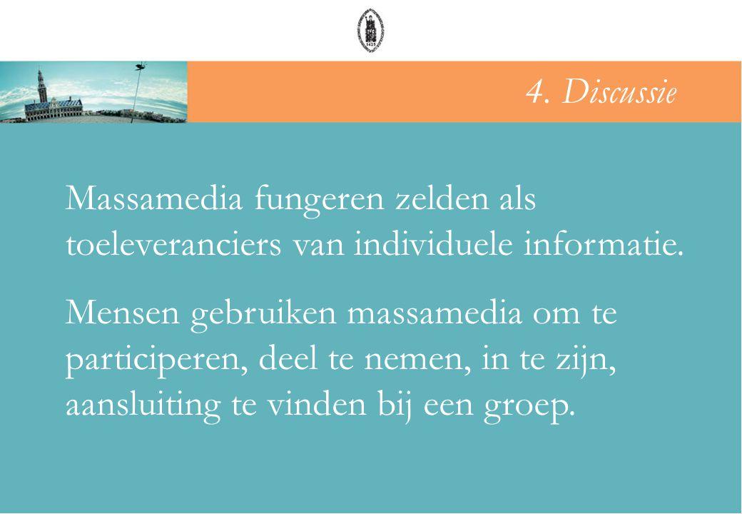 4. Discussie Massamedia fungeren zelden als toeleveranciers van individuele informatie.