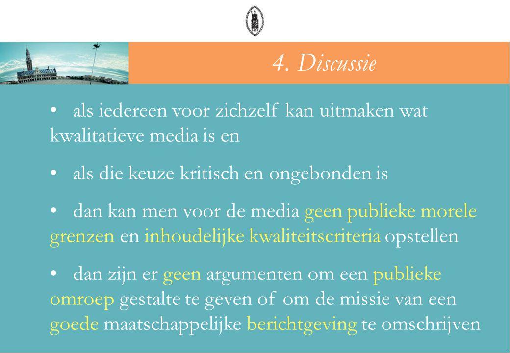 4. Discussie als iedereen voor zichzelf kan uitmaken wat kwalitatieve media is en. als die keuze kritisch en ongebonden is.