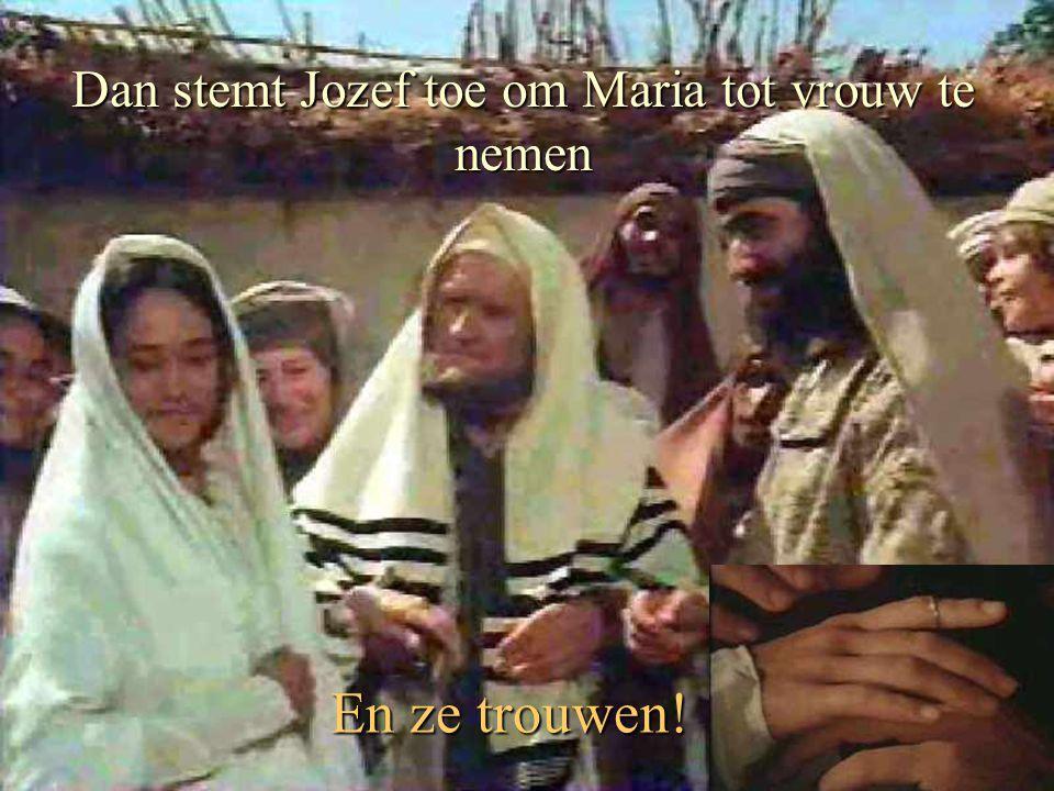 Dan stemt Jozef toe om Maria tot vrouw te nemen