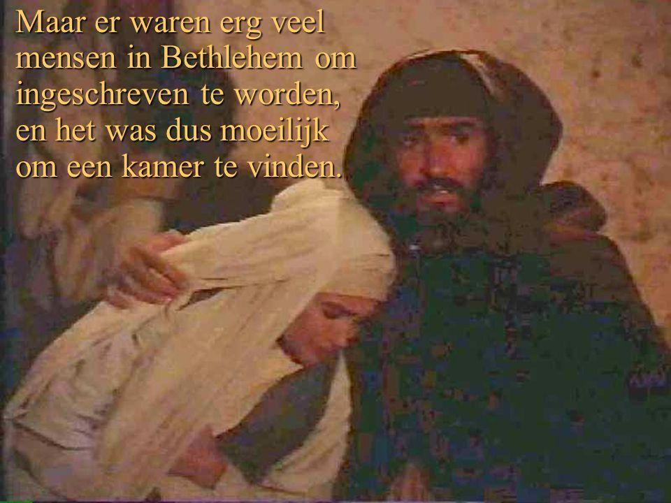 Maar er waren erg veel mensen in Bethlehem om ingeschreven te worden, en het was dus moeilijk om een kamer te vinden.