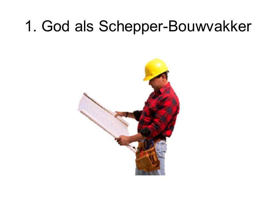 1. God als Schepper-Bouwvakker
