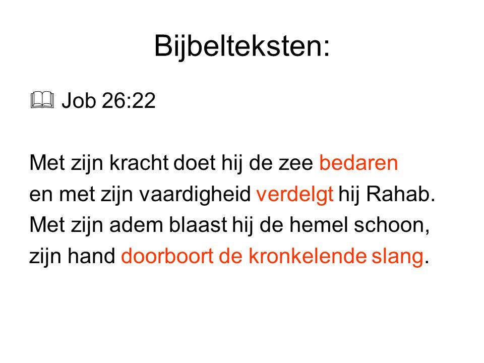 Bijbelteksten: Job 26:22 Met zijn kracht doet hij de zee bedaren