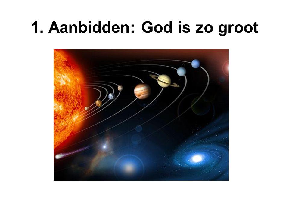 1. Aanbidden: God is zo groot