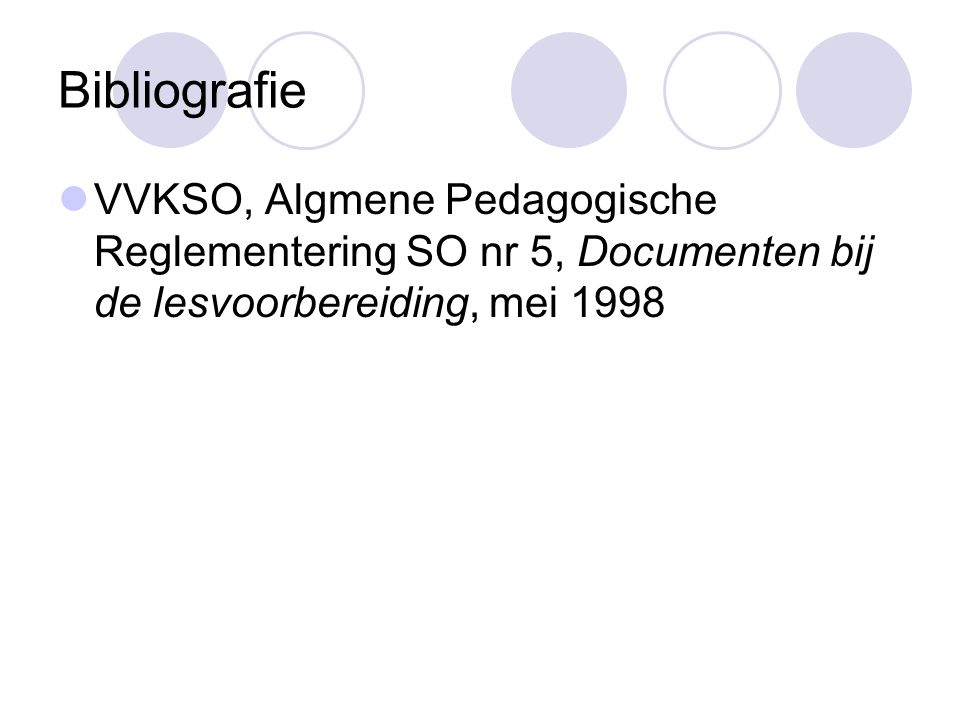 Bibliografie VVKSO, Algmene Pedagogische Reglementering SO nr 5, Documenten bij de lesvoorbereiding, mei 1998.