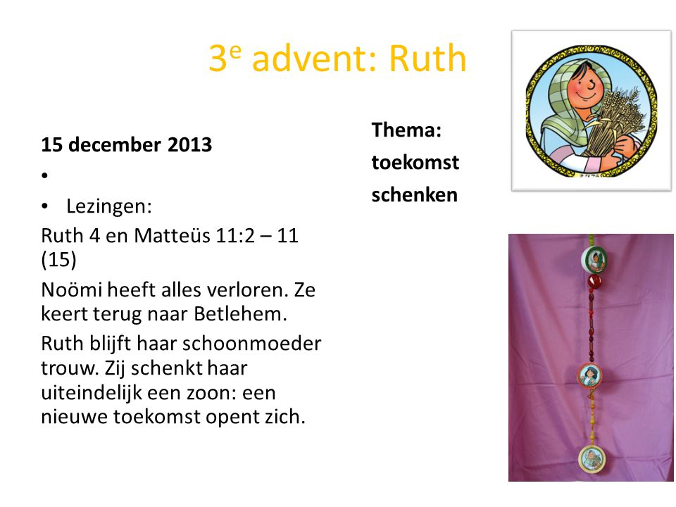 3e advent: Ruth Thema: toekomst 15 december 2013 schenken Lezingen: