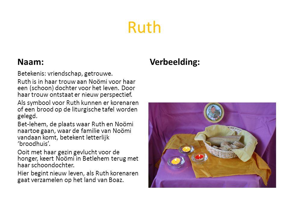 Ruth Naam: Verbeelding: Betekenis: vriendschap, getrouwe.