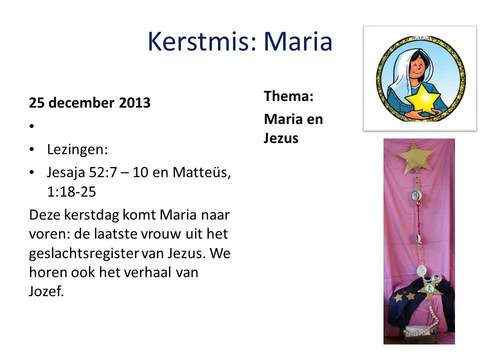 Kerstmis: Maria Thema: 25 december 2013 Maria en Jezus Lezingen: