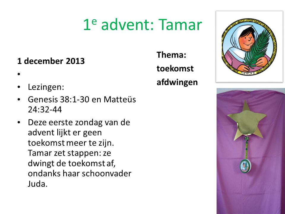 1e advent: Tamar Thema: toekomst 1 december 2013 afdwingen Lezingen: