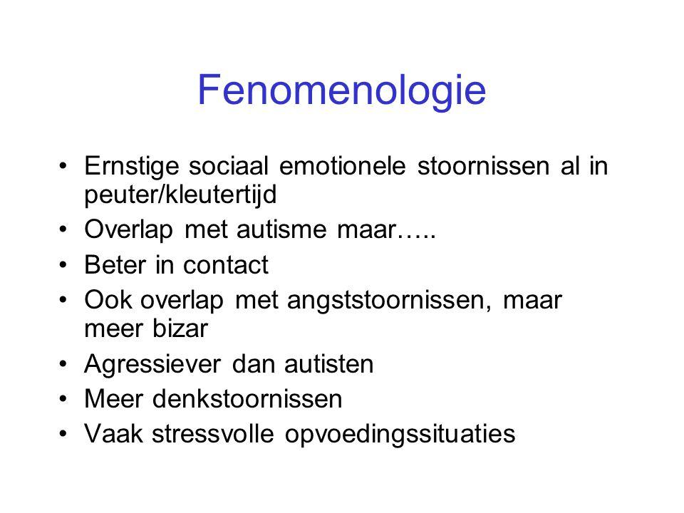 Fenomenologie Ernstige sociaal emotionele stoornissen al in peuter/kleutertijd. Overlap met autisme maar…..
