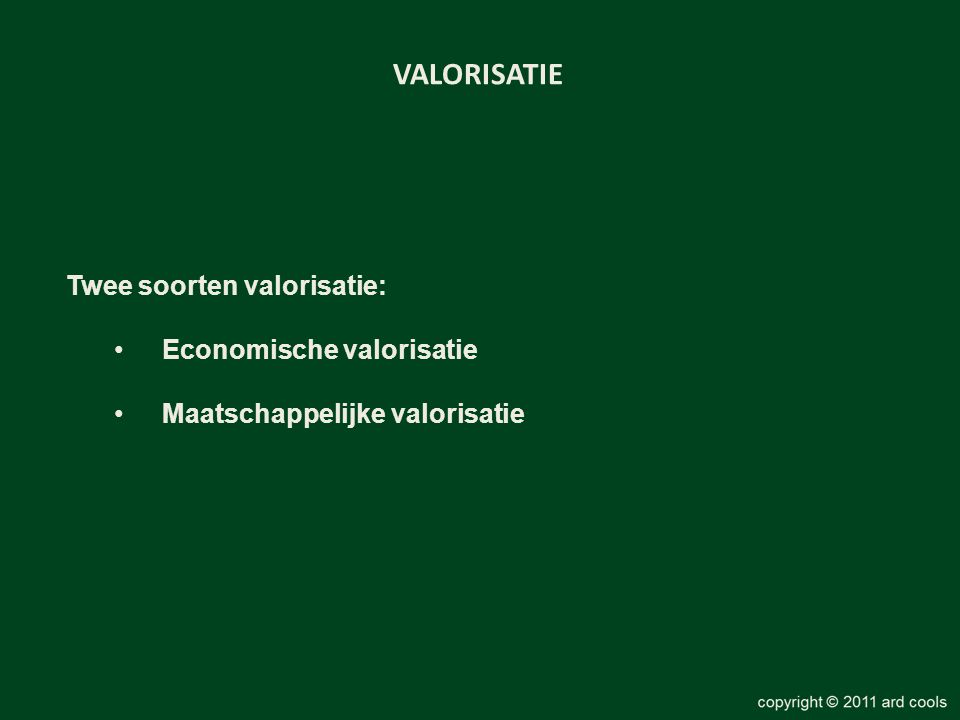 VALORISATIE Twee soorten valorisatie: Economische valorisatie