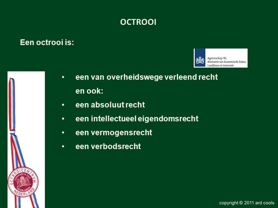 OCTROOI Een octrooi is: een van overheidswege verleend recht en ook: