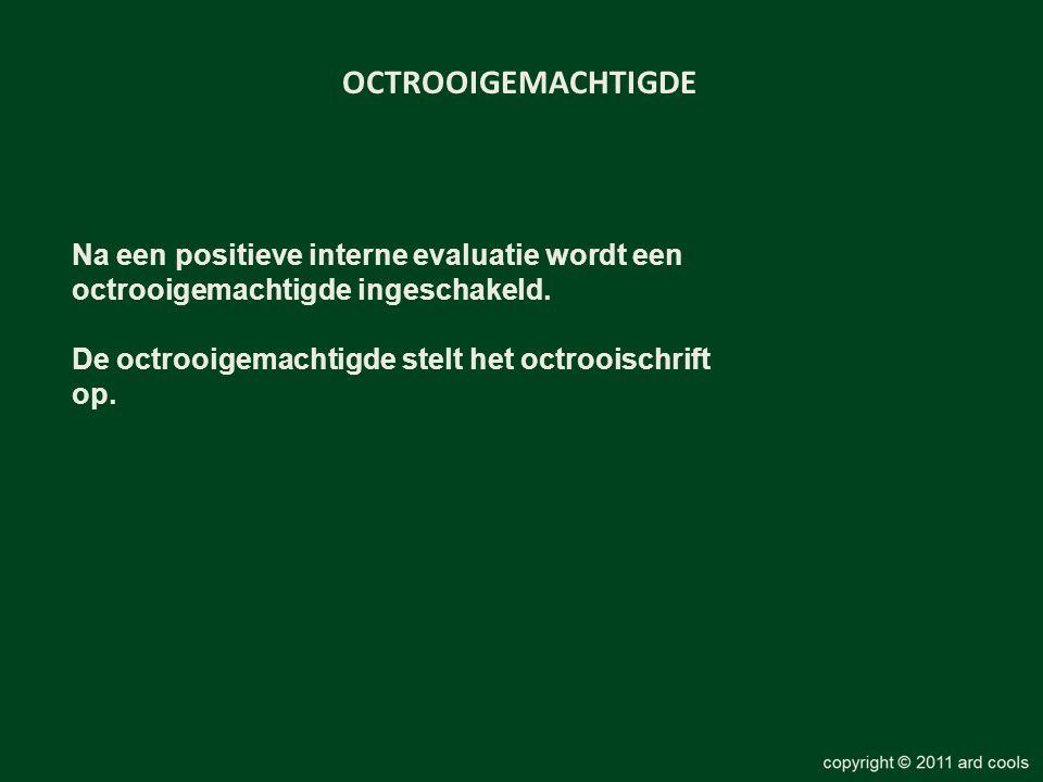 OCTROOIGEMACHTIGDE Na een positieve interne evaluatie wordt een